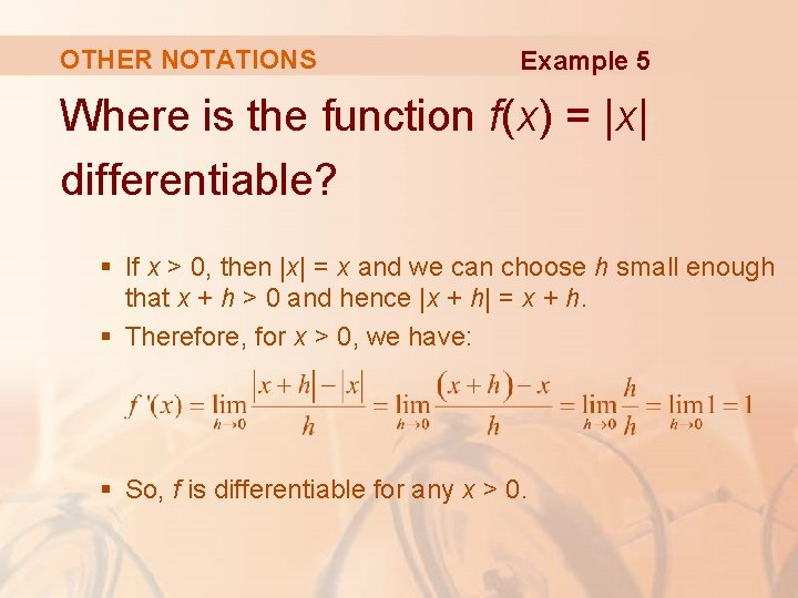 OTHER NOTATIONS Example 5 Where is the function f(x) = |x| differentiable? § If