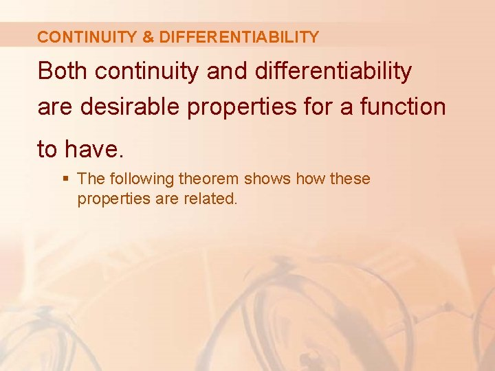 CONTINUITY & DIFFERENTIABILITY Both continuity and differentiability are desirable properties for a function to