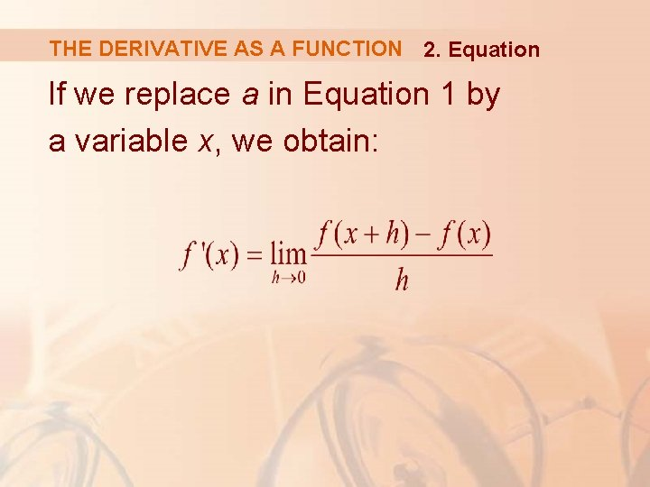 THE DERIVATIVE AS A FUNCTION 2. Equation If we replace a in Equation 1