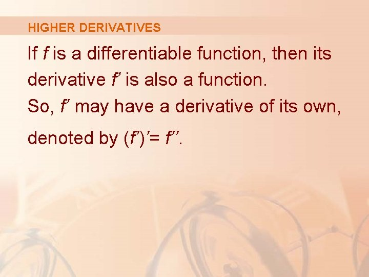 HIGHER DERIVATIVES If f is a differentiable function, then its derivative f' is also