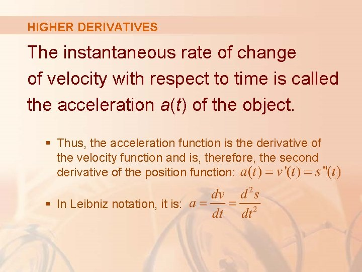 HIGHER DERIVATIVES The instantaneous rate of change of velocity with respect to time is