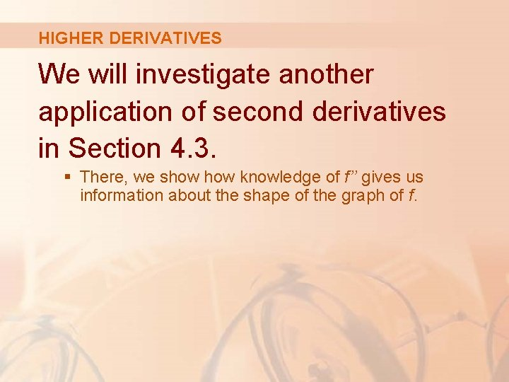 HIGHER DERIVATIVES We will investigate another application of second derivatives in Section 4. 3.