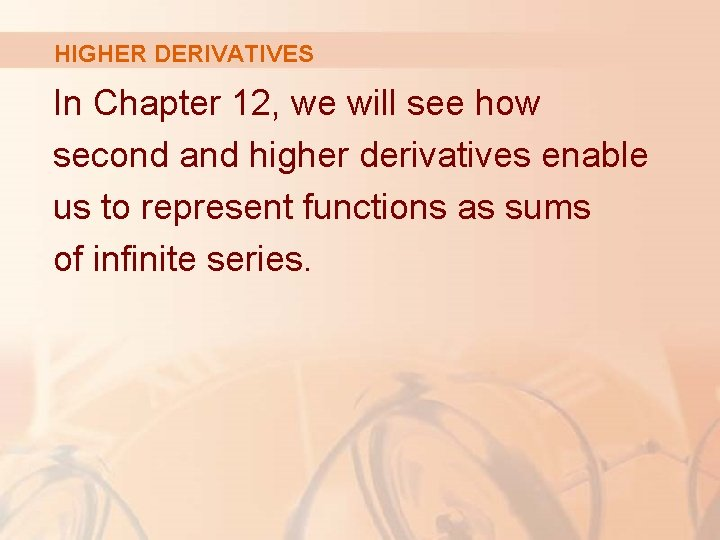 HIGHER DERIVATIVES In Chapter 12, we will see how second and higher derivatives enable