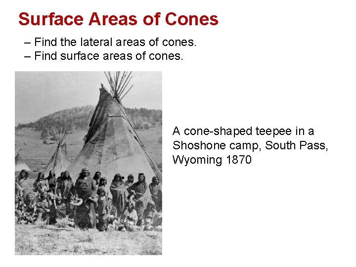 Surface Areas of Cones – Find the lateral areas of cones. – Find surface