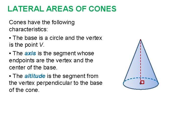 LATERAL AREAS OF CONES Cones have the following characteristics: • The base is a