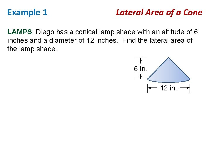 Example 1 Lateral Area of a Cone LAMPS Diego has a conical lamp shade