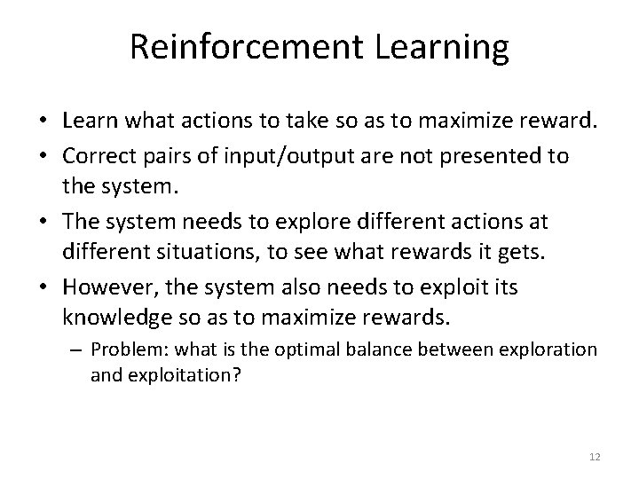 Reinforcement Learning • Learn what actions to take so as to maximize reward. •