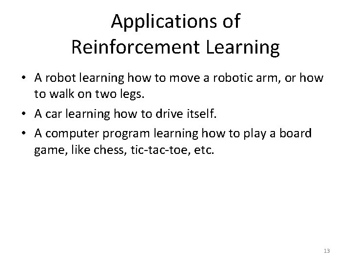 Applications of Reinforcement Learning • A robot learning how to move a robotic arm,