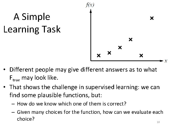 A Simple Learning Task • Different people may give different answers as to what