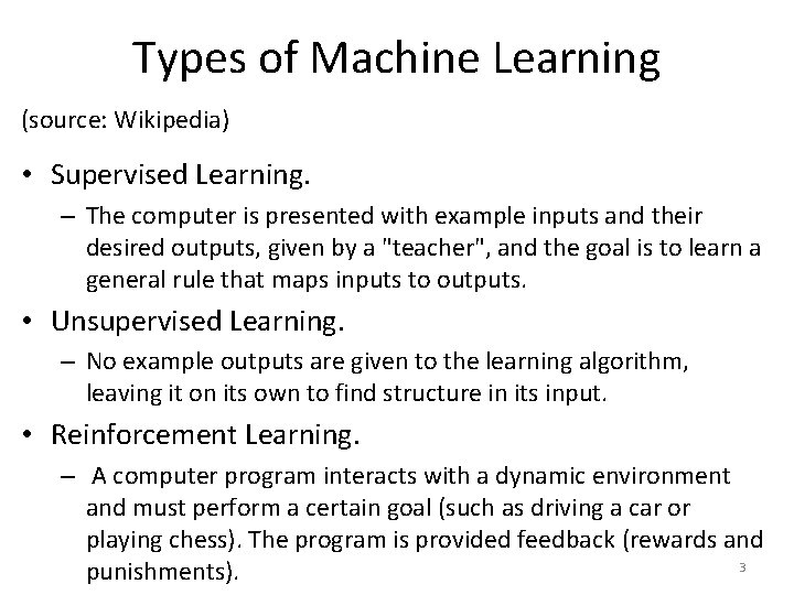 Types of Machine Learning (source: Wikipedia) • Supervised Learning. – The computer is presented