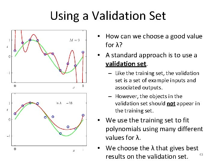 Using a Validation Set • How can we choose a good value for λ?