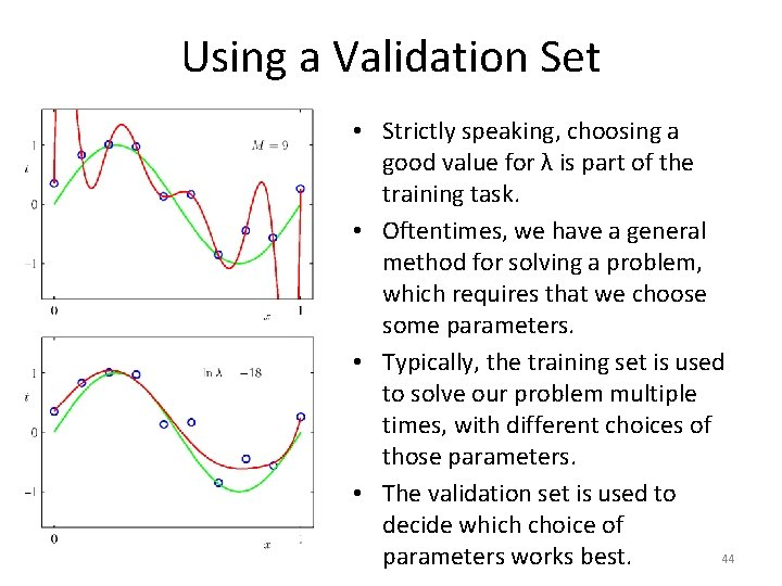 Using a Validation Set • Strictly speaking, choosing a good value for λ is