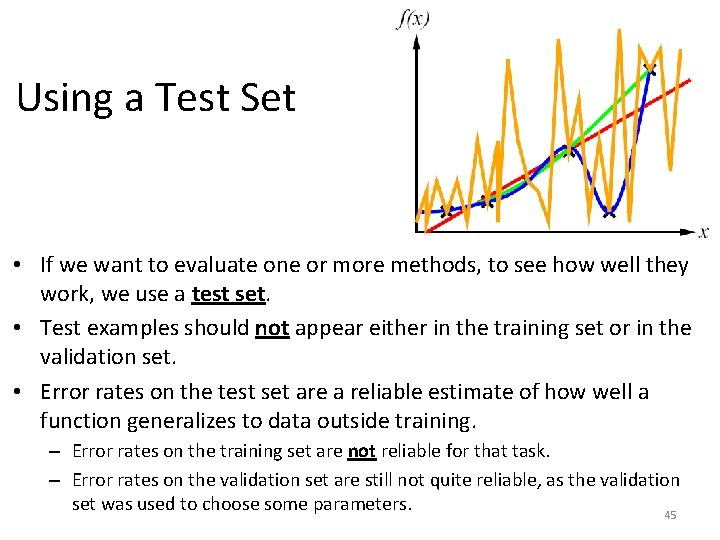 Using a Test Set • If we want to evaluate one or more methods,
