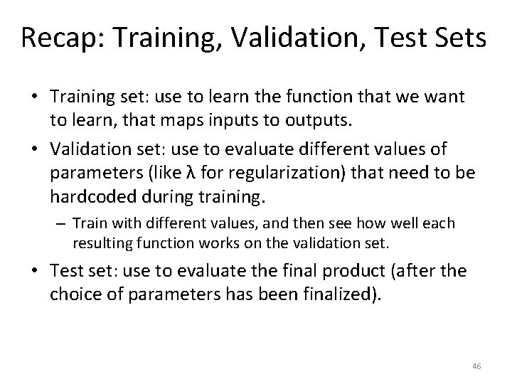 Recap: Training, Validation, Test Sets • Training set: use to learn the function that