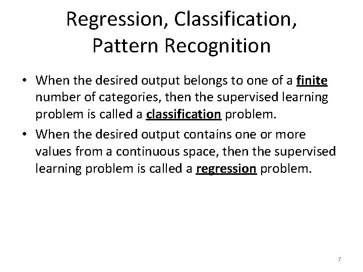 Regression, Classification, Pattern Recognition • When the desired output belongs to one of a