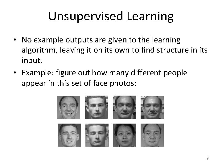 Unsupervised Learning • No example outputs are given to the learning algorithm, leaving it