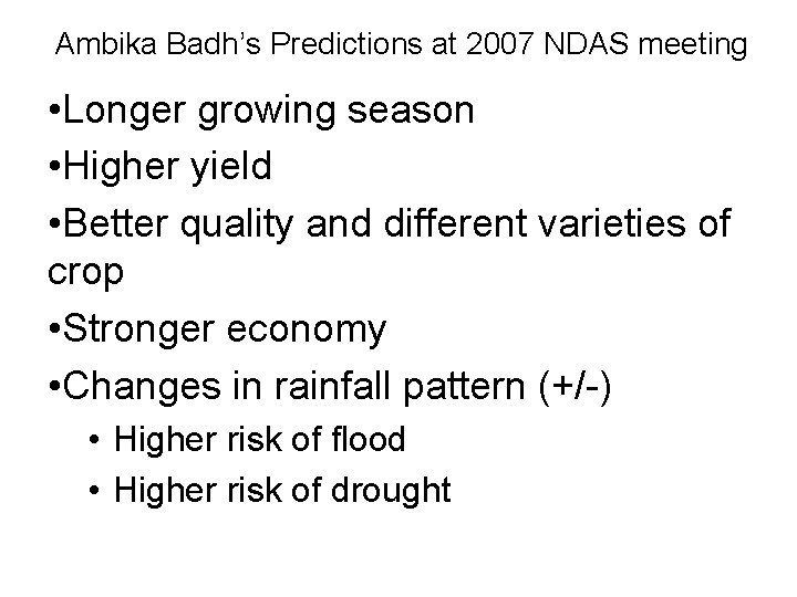 Ambika Badh's Predictions at 2007 NDAS meeting • Longer growing season • Higher yield