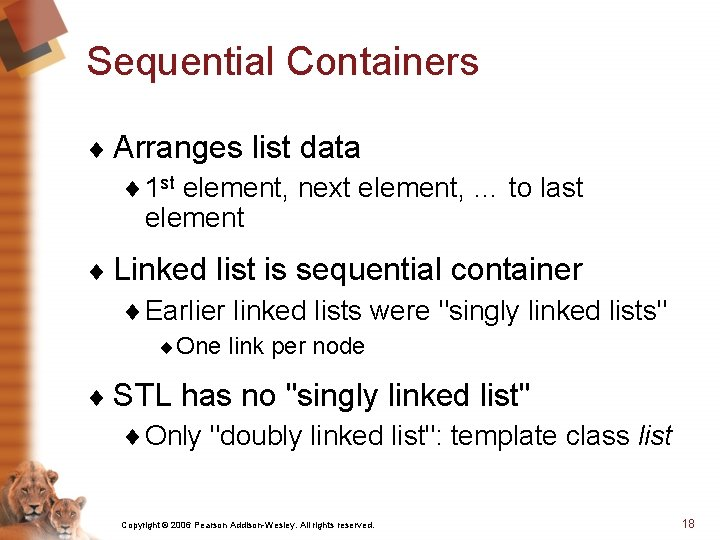 Sequential Containers ¨ Arranges list data ¨ 1 st element, next element, … to