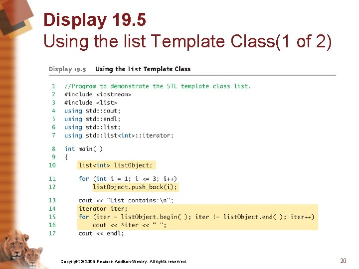 Display 19. 5 Using the list Template Class(1 of 2) Copyright © 2006 Pearson