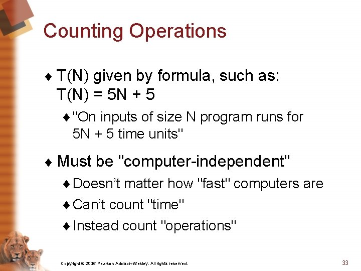Counting Operations ¨ T(N) given by formula, such as: T(N) = 5 N +