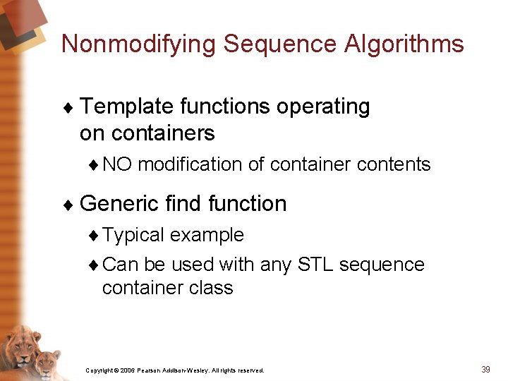 Nonmodifying Sequence Algorithms ¨ Template functions operating on containers ¨ NO modification of container