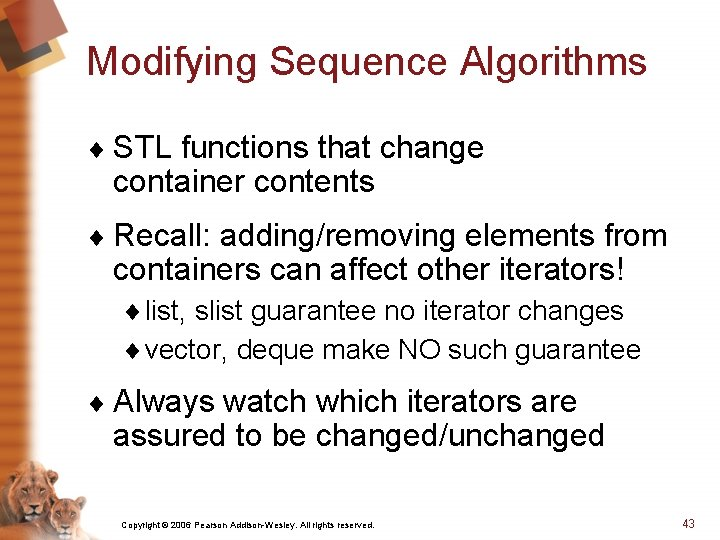 Modifying Sequence Algorithms ¨ STL functions that change container contents ¨ Recall: adding/removing elements