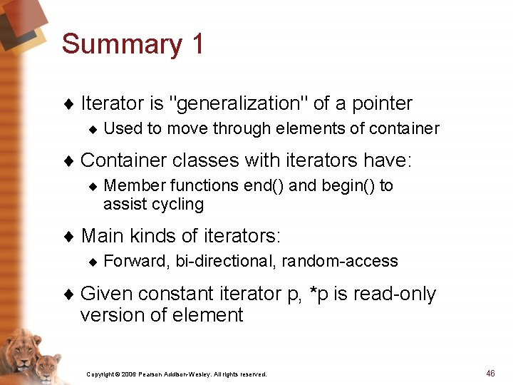 """Summary 1 ¨ Iterator is """"generalization"""" of a pointer ¨ Used to move through"""