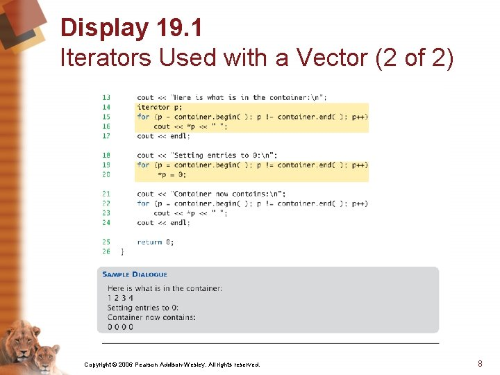 Display 19. 1 Iterators Used with a Vector (2 of 2) Copyright © 2006