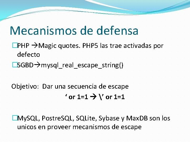 Mecanismos de defensa �PHP Magic quotes. PHP 5 las trae activadas por defecto �SGBD