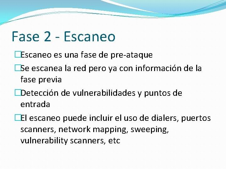 Fase 2 - Escaneo �Escaneo es una fase de pre-ataque �Se escanea la red