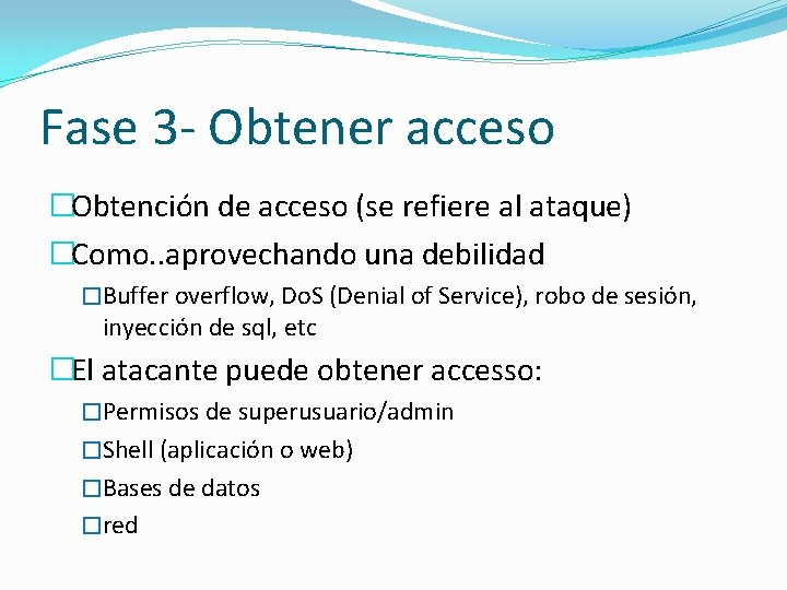 Fase 3 - Obtener acceso �Obtención de acceso (se refiere al ataque) �Como. .