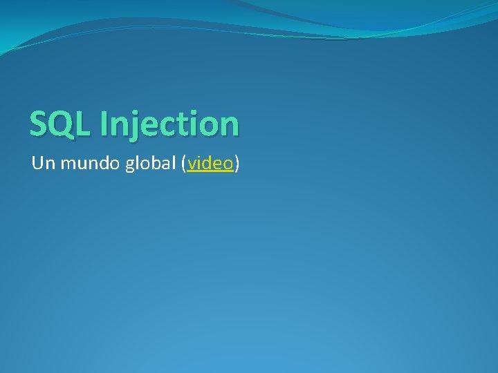 SQL Injection Un mundo global (video)
