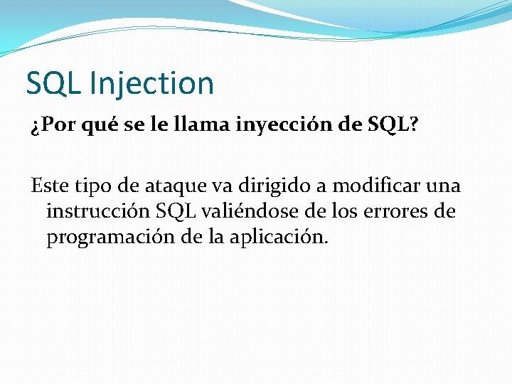 SQL Injection ¿Por qué se le llama inyección de SQL? Este tipo de ataque