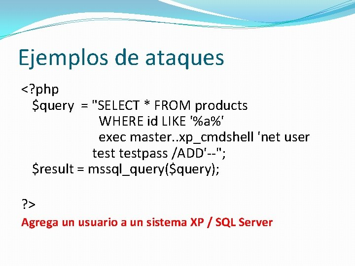 """Ejemplos de ataques <? php $query = """"SELECT * FROM products WHERE id LIKE"""