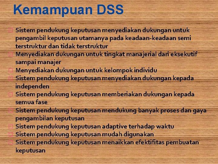 Kemampuan DSS � � � � � Sistem pendukung keputusan menyediakan dukungan untuk pengambil