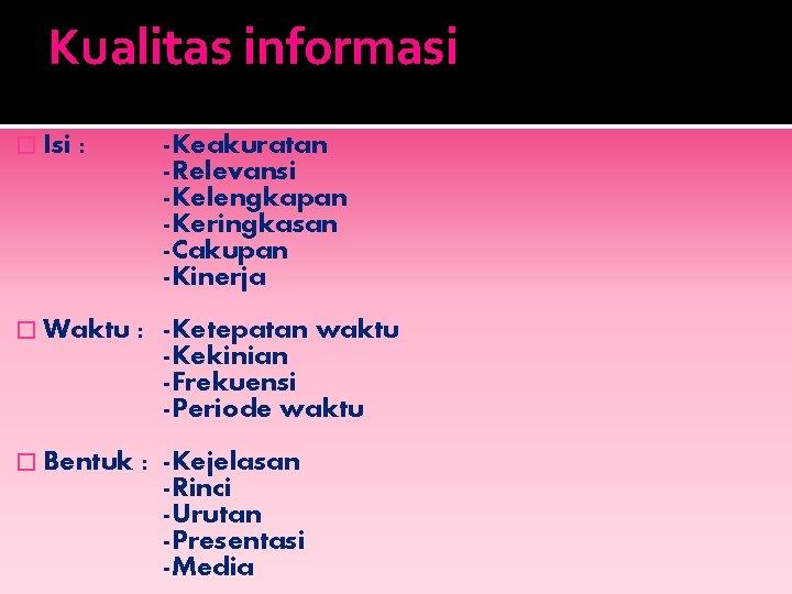 Kualitas informasi � Isi : -Keakuratan -Relevansi -Kelengkapan -Keringkasan -Cakupan -Kinerja � Waktu :