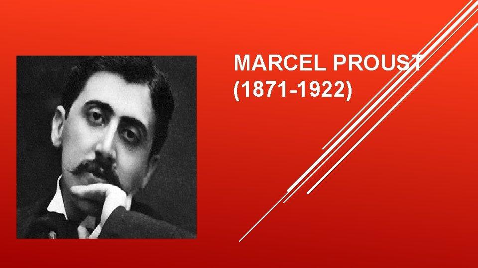 MARCEL PROUST (1871 -1922)