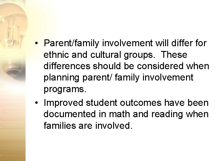• Parent/family involvement will differ for ethnic and cultural groups. These differences should