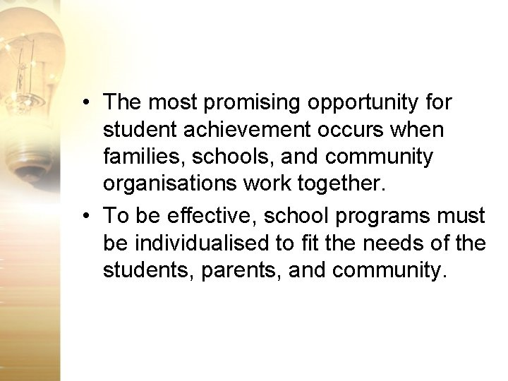 • The most promising opportunity for student achievement occurs when families, schools, and