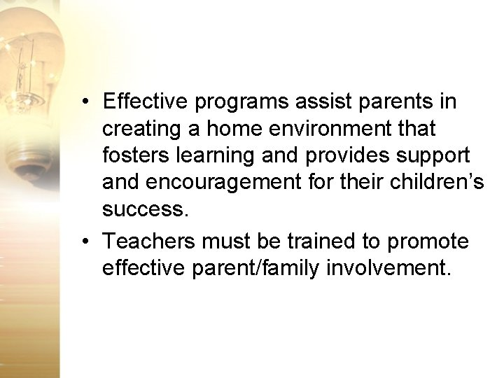 • Effective programs assist parents in creating a home environment that fosters learning