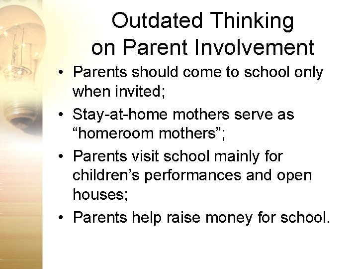 Outdated Thinking on Parent Involvement • Parents should come to school only when invited;