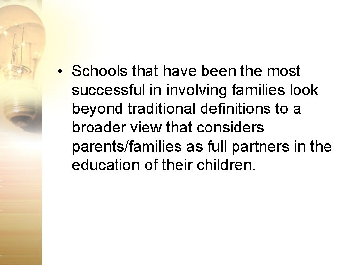 • Schools that have been the most successful in involving families look beyond