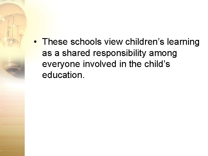 • These schools view children's learning as a shared responsibility among everyone involved