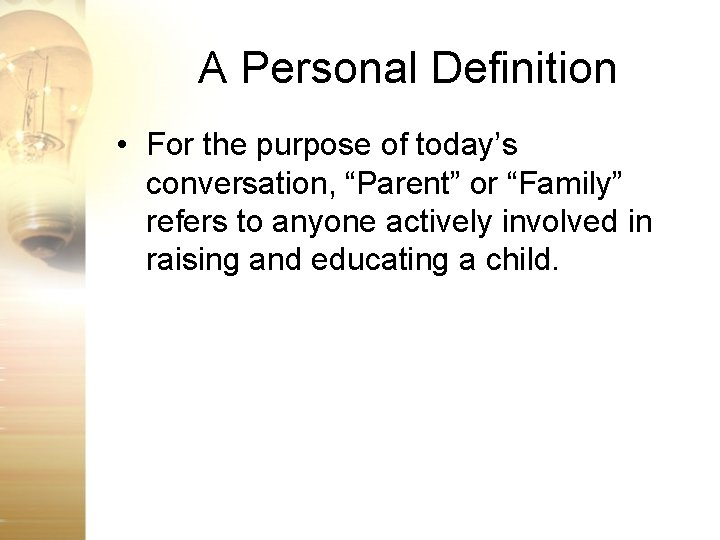 """A Personal Definition • For the purpose of today's conversation, """"Parent"""" or """"Family"""" refers"""