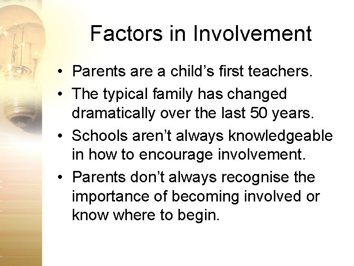 Factors in Involvement • Parents are a child's first teachers. • The typical family