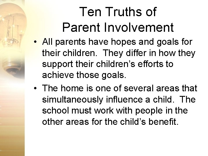 Ten Truths of Parent Involvement • All parents have hopes and goals for their