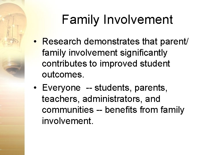 Family Involvement • Research demonstrates that parent/ family involvement significantly contributes to improved student