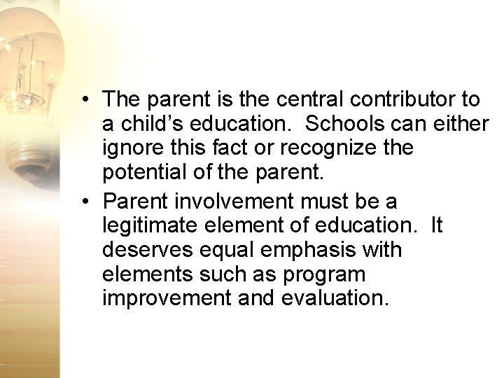 • The parent is the central contributor to a child's education. Schools can