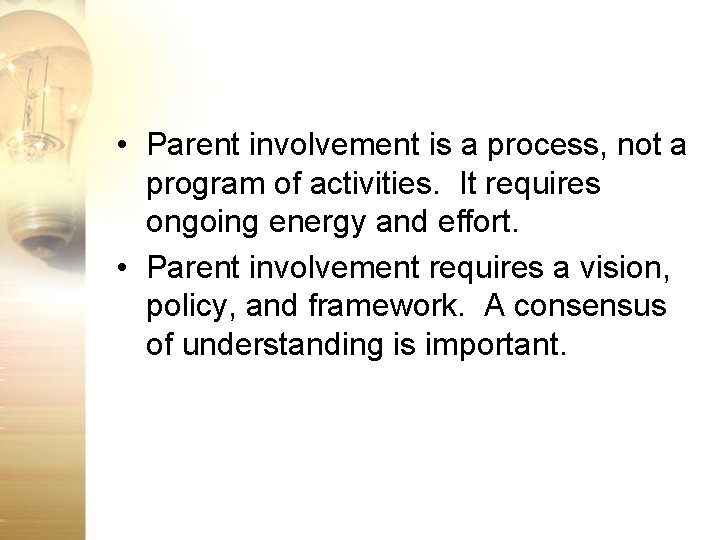 • Parent involvement is a process, not a program of activities. It requires
