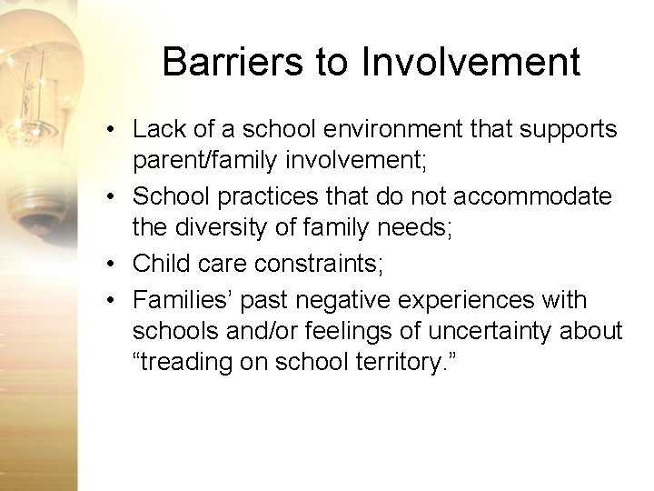 Barriers to Involvement • Lack of a school environment that supports parent/family involvement; •